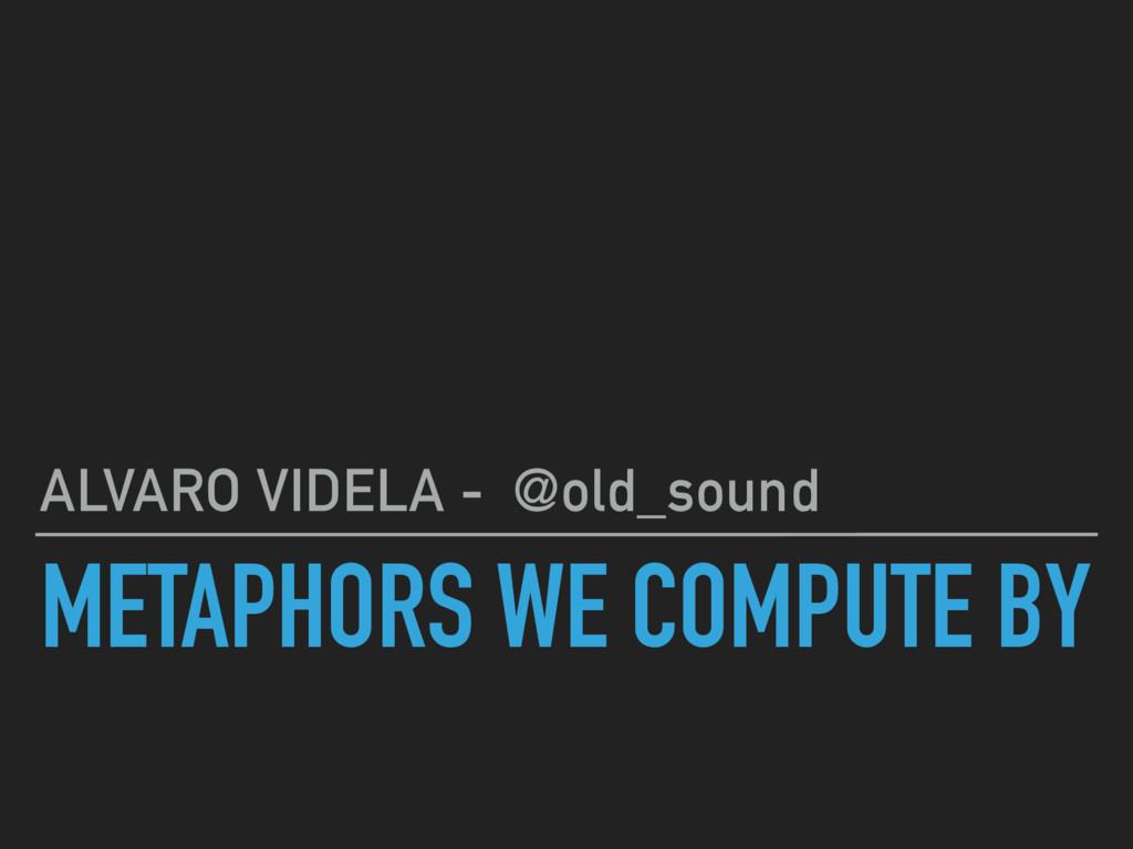 METAPHORS WE COMPUTE BY ALVARO VIDELA - @old_so...