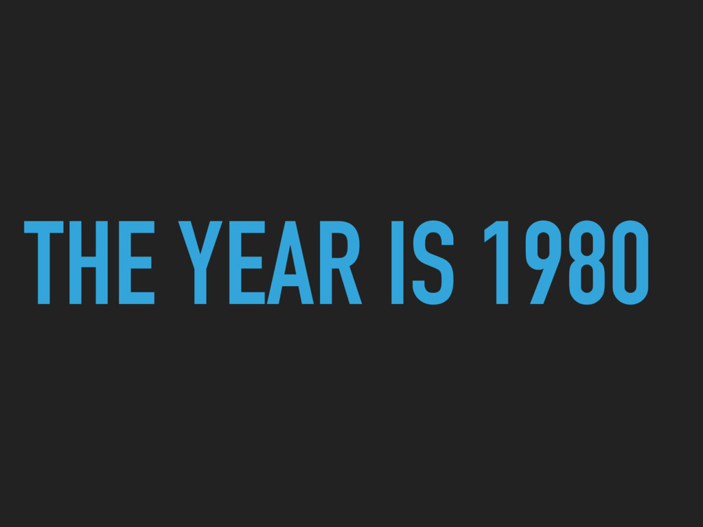THE YEAR IS 1980