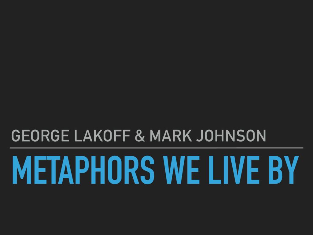 METAPHORS WE LIVE BY GEORGE LAKOFF & MARK JOHNS...