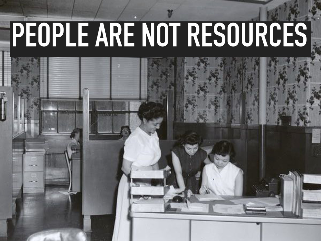 PEOPLE ARE NOT RESOURCES