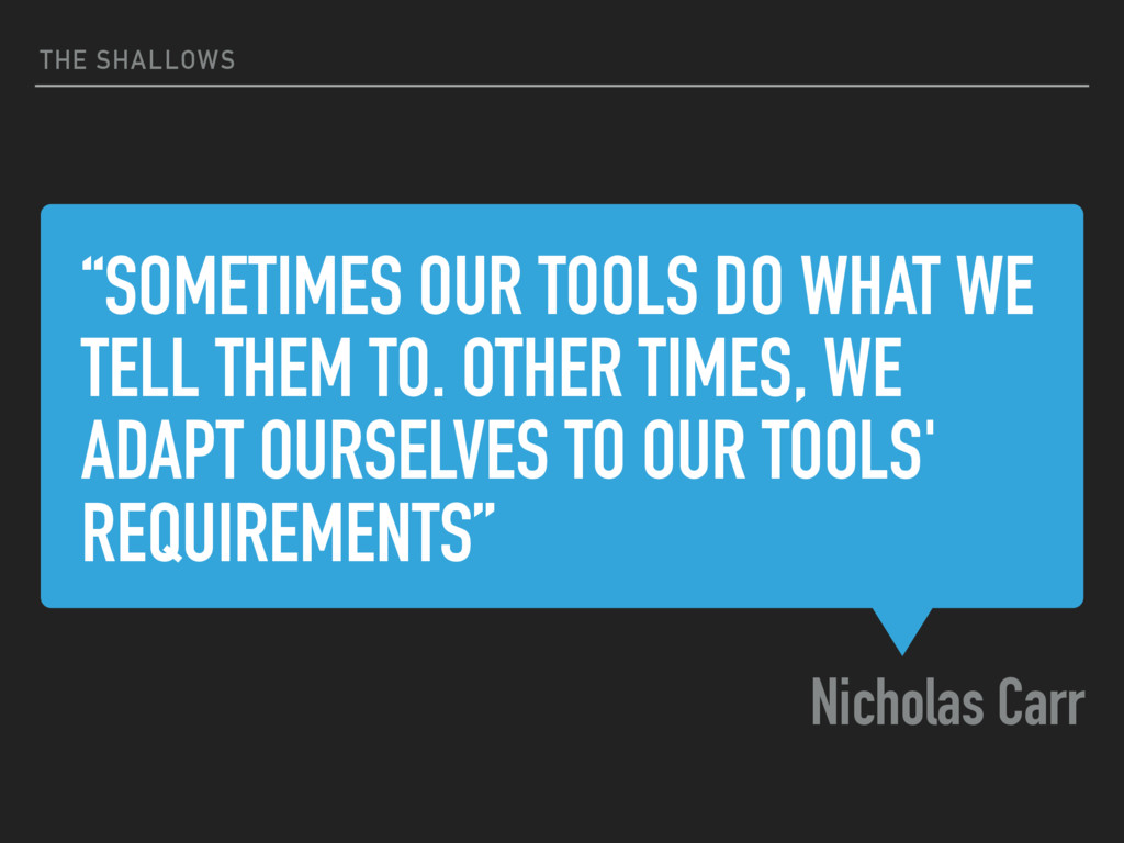 """""""SOMETIMES OUR TOOLS DO WHAT WE TELL THEM TO. O..."""