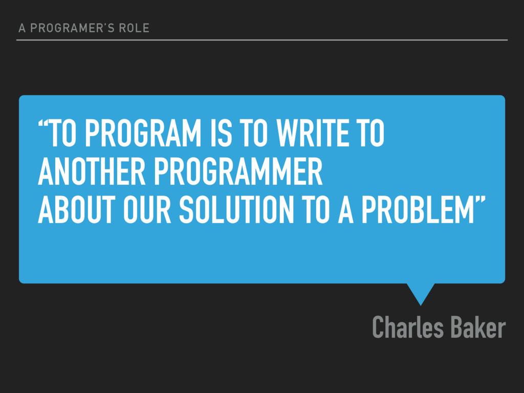"""""""TO PROGRAM IS TO WRITE TO ANOTHER PROGRAMMER A..."""