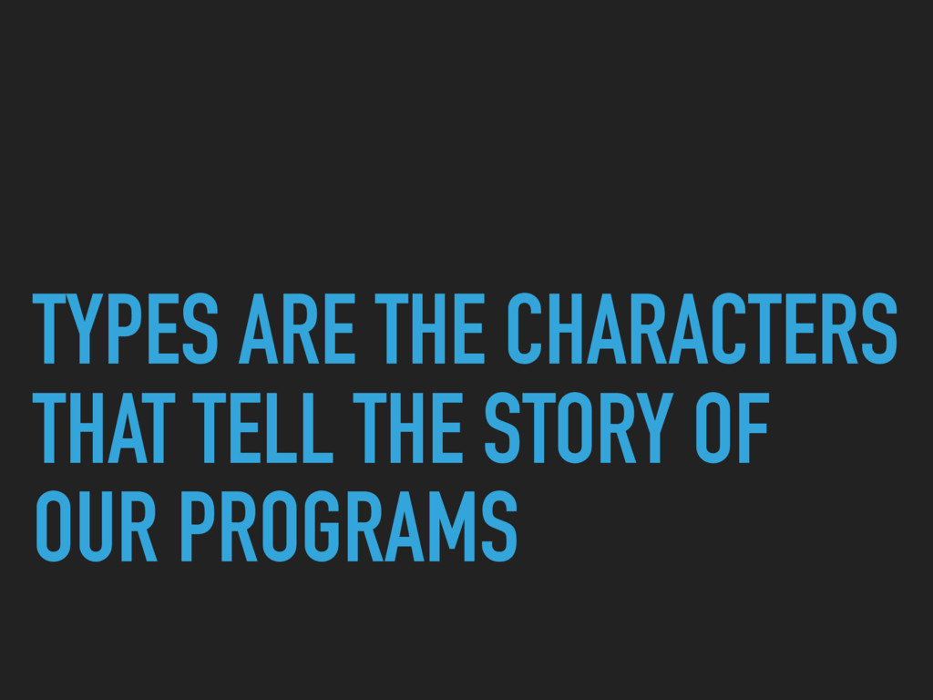 TYPES ARE THE CHARACTERS THAT TELL THE STORY OF...