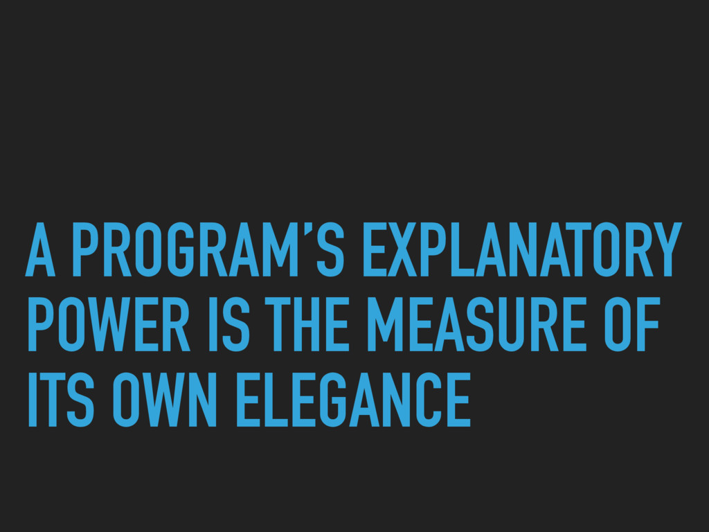 A PROGRAM'S EXPLANATORY POWER IS THE MEASURE OF...