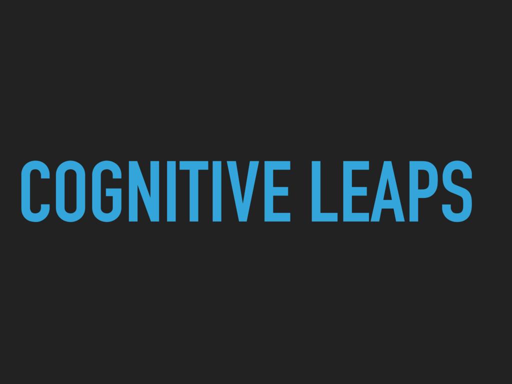 COGNITIVE LEAPS