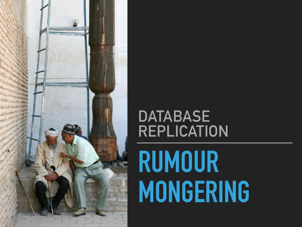 RUMOUR MONGERING DATABASE REPLICATION