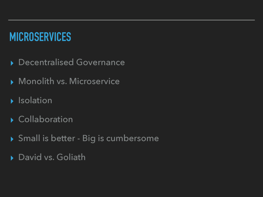 MICROSERVICES ▸ Decentralised Governance ▸ Mono...