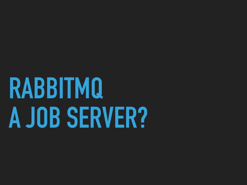 RABBITMQ A JOB SERVER?