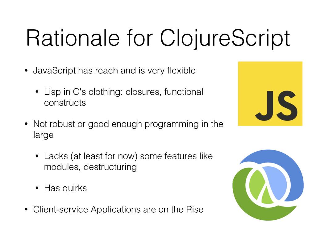 Rationale for ClojureScript • JavaScript has re...