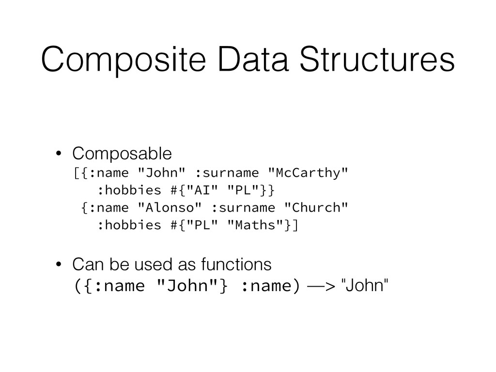 Composite Data Structures • Composable [{:name...