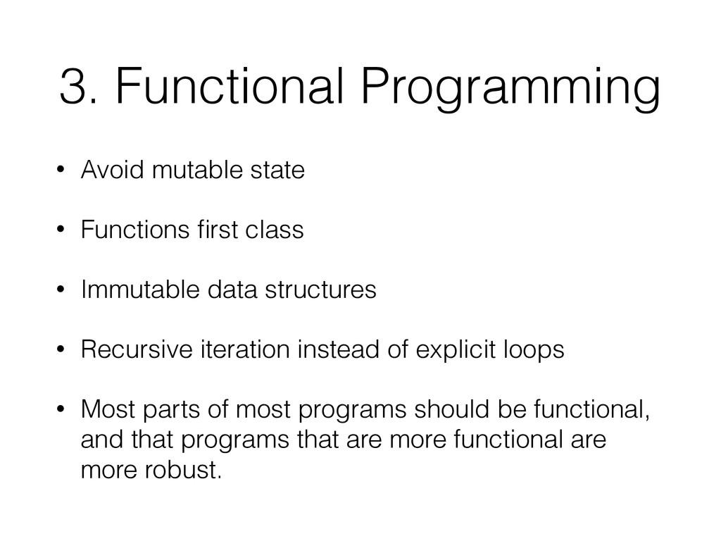 3. Functional Programming • Avoid mutable state...