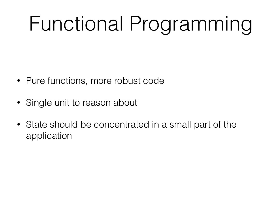 Functional Programming • Pure functions, more r...