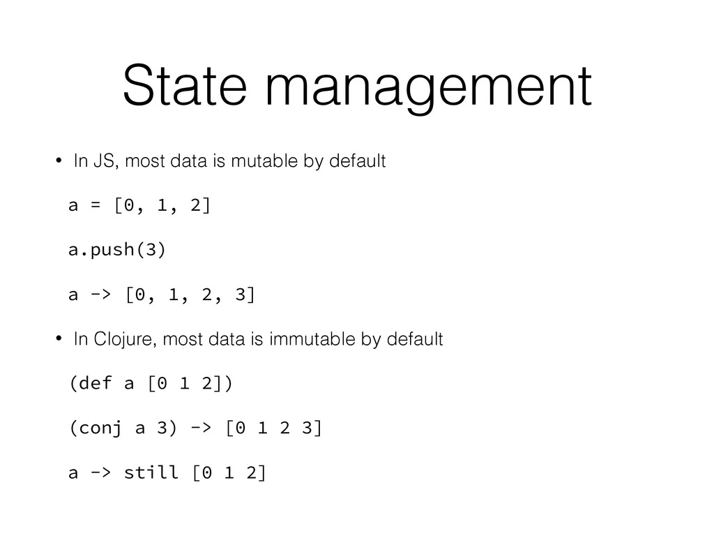 State management • In JS, most data is mutable ...