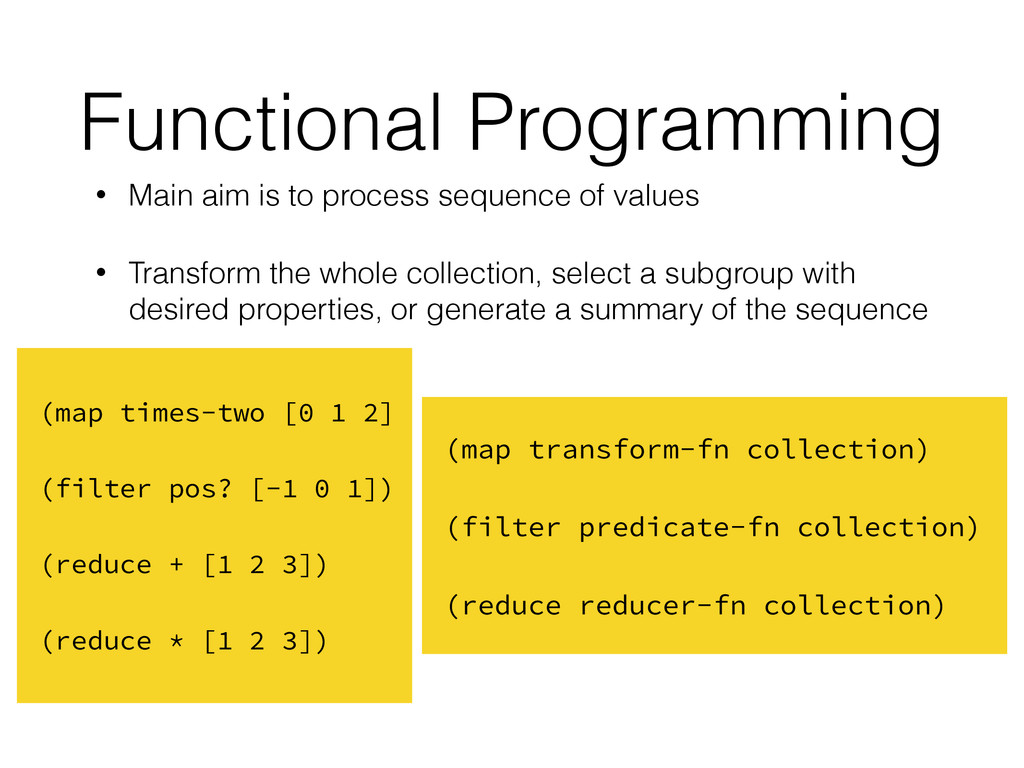 Functional Programming • Main aim is to process...