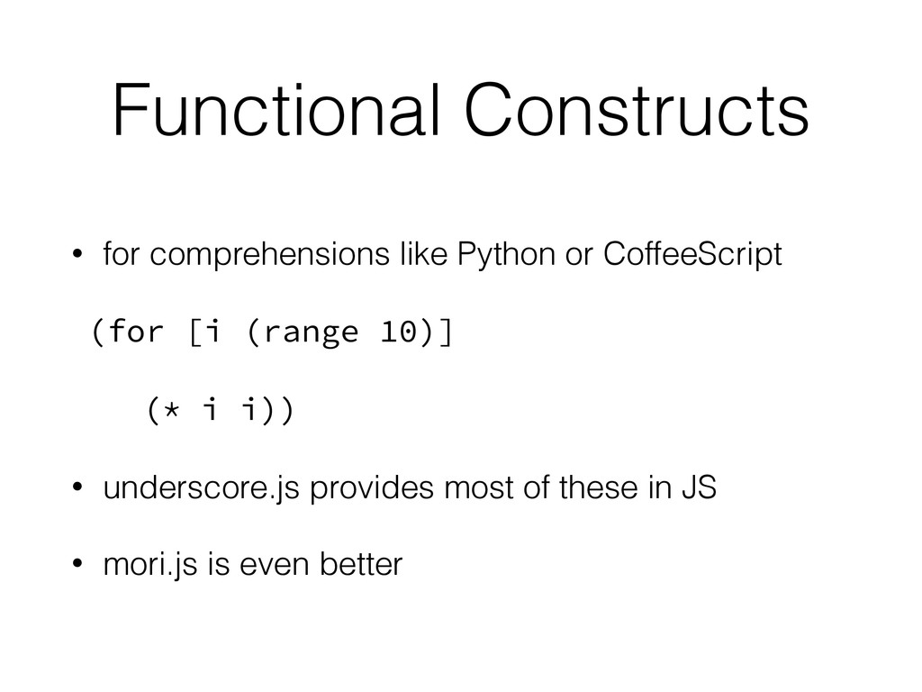 Functional Constructs • for comprehensions like...