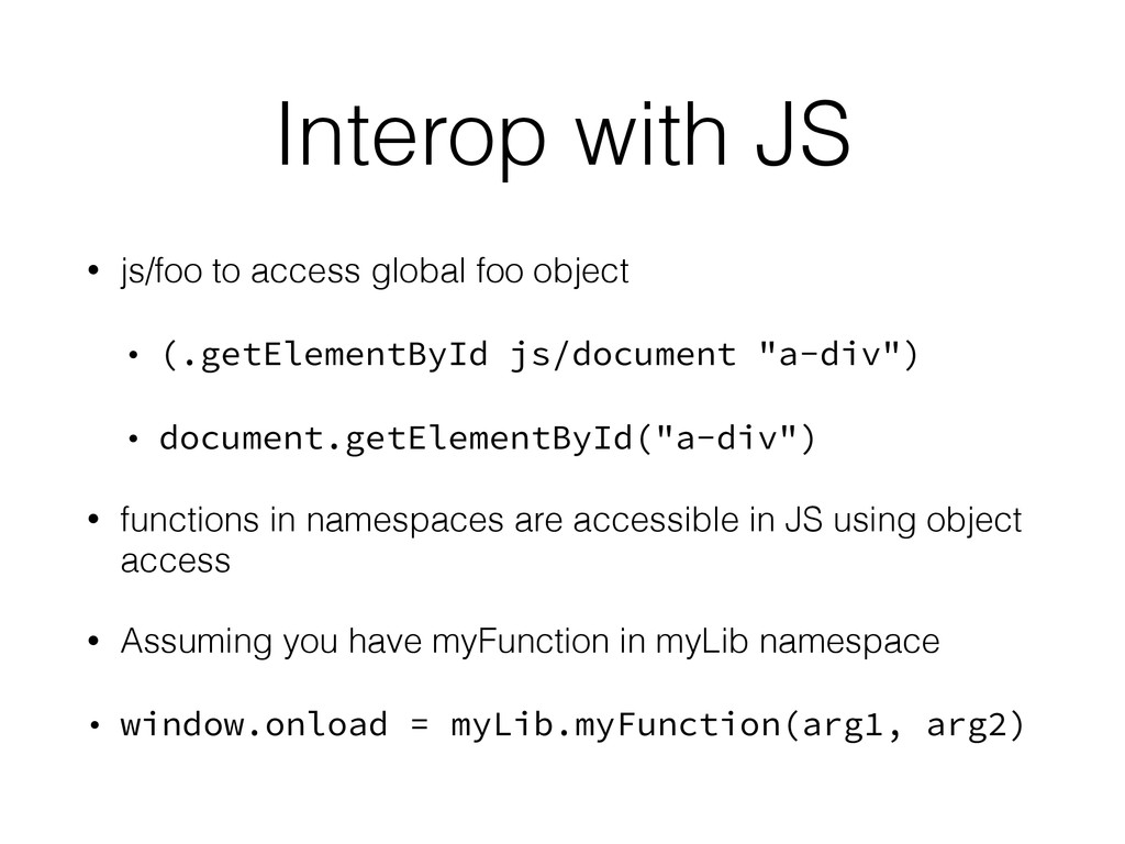Interop with JS • js/foo to access global foo o...