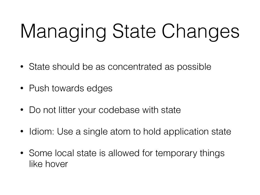 Managing State Changes • State should be as con...