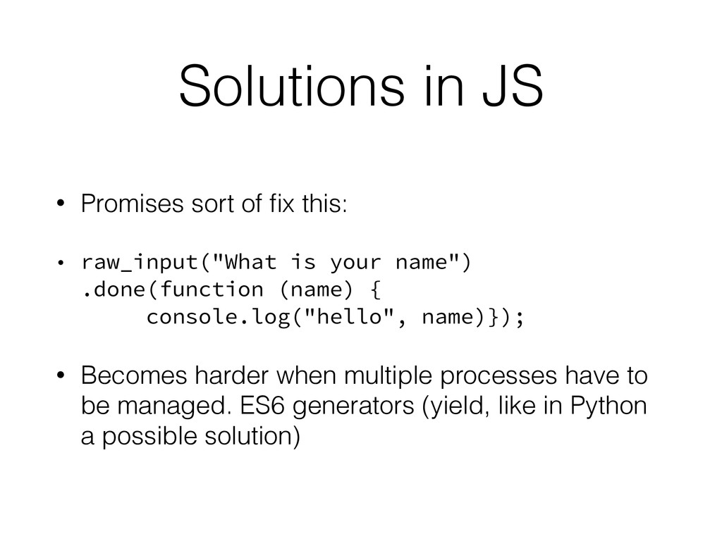 Solutions in JS • Promises sort of fix this: • r...