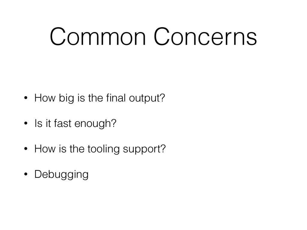 Common Concerns • How big is the final output? •...