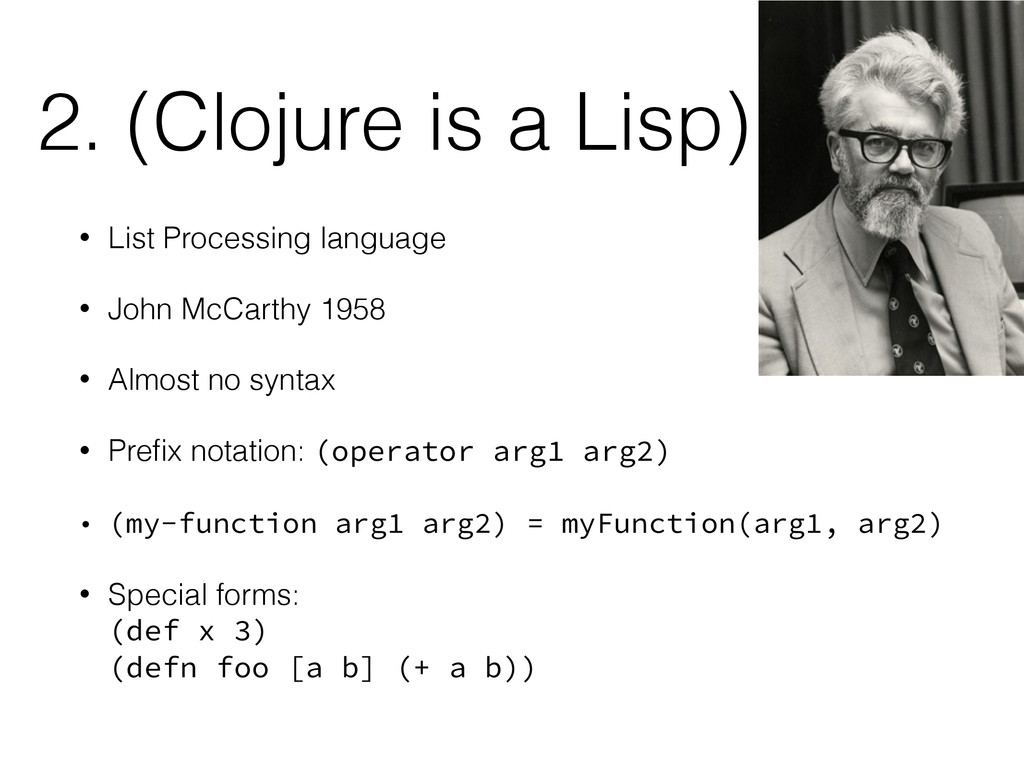 2. (Clojure is a Lisp) • List Processing langua...