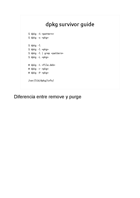 dpkg survivor guide $ dpkg -S <pattern> $ dpkg ...