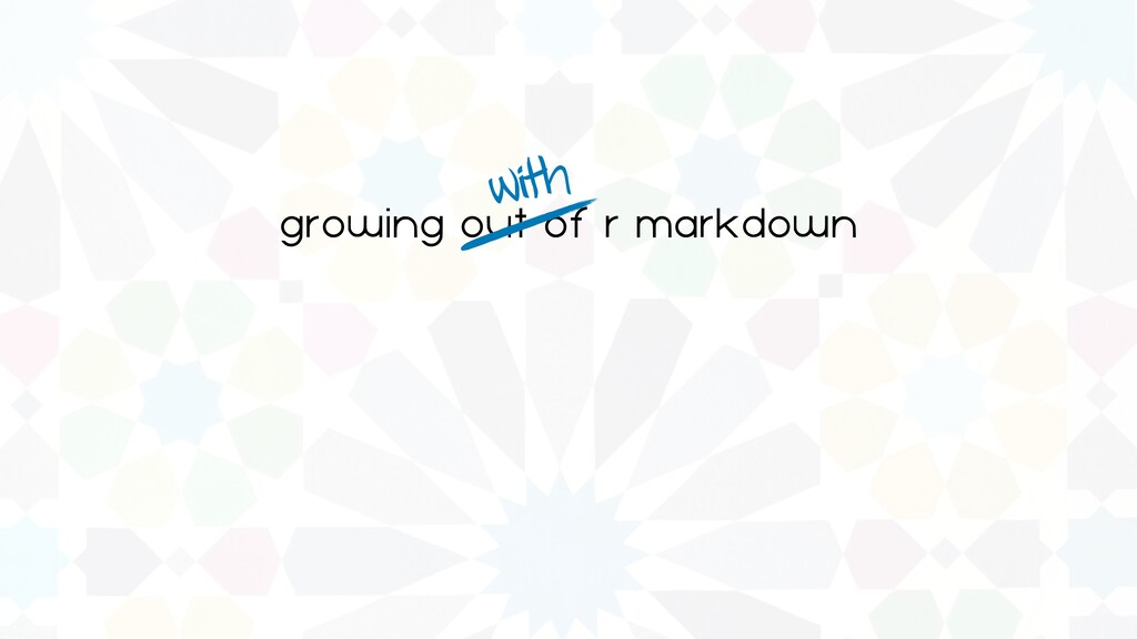 growing out of r markdown with