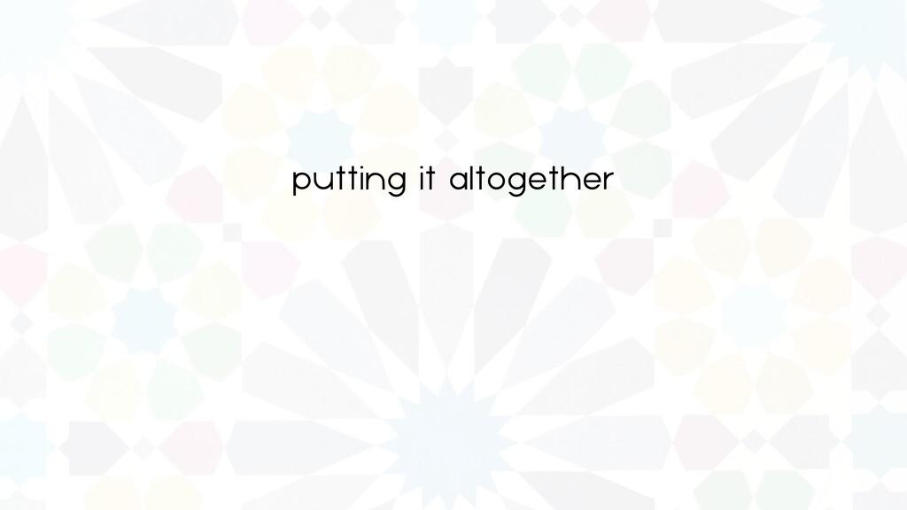 putting it altogether