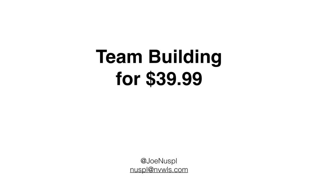 Team Building for $39.99 @JoeNuspl nuspl@nvwls....