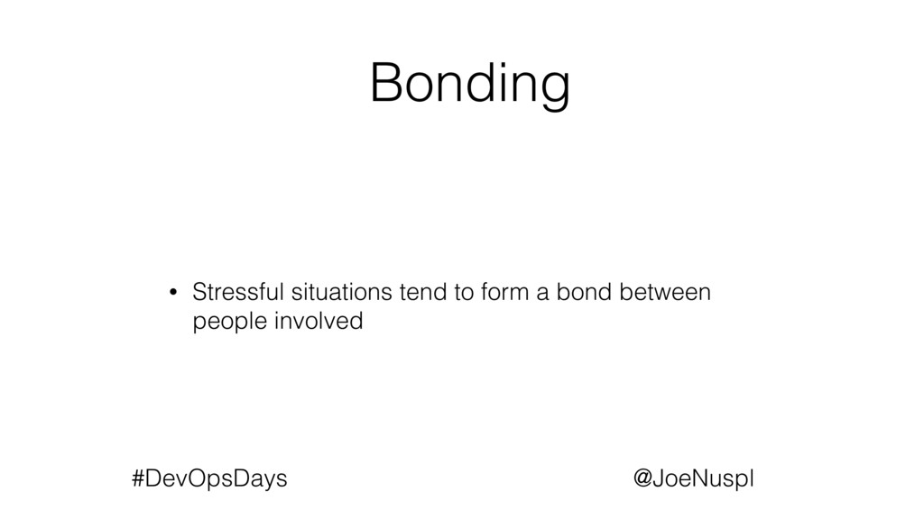 @JoeNuspl #DevOpsDays Bonding • Stressful situa...