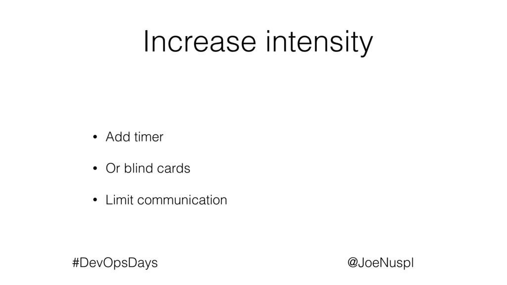 @JoeNuspl #DevOpsDays Increase intensity • Add ...