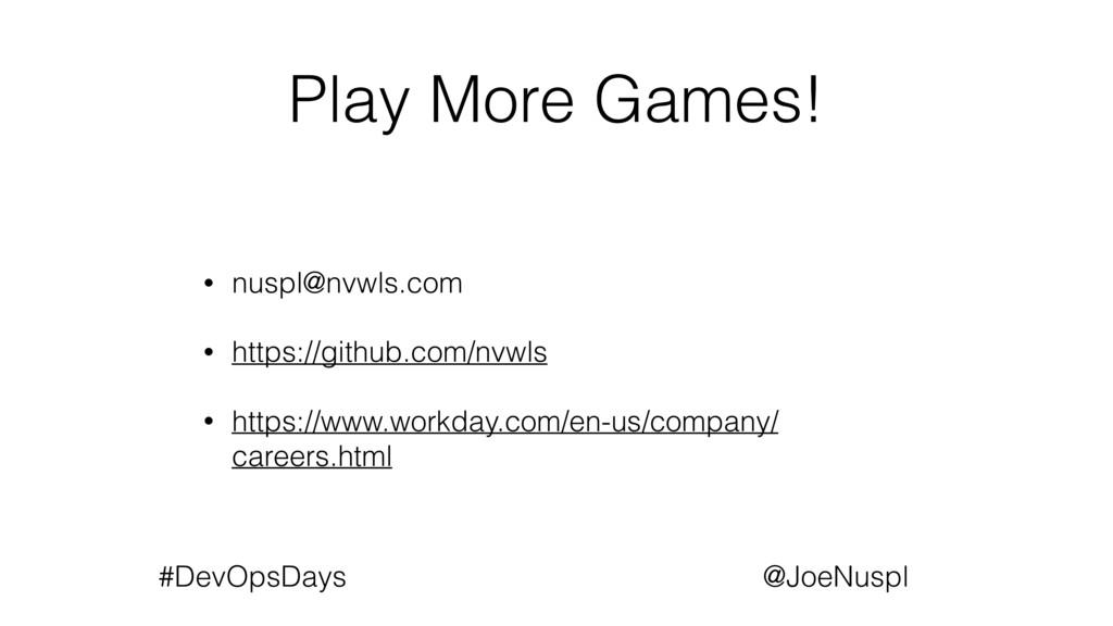 @JoeNuspl #DevOpsDays Play More Games! • nuspl@...