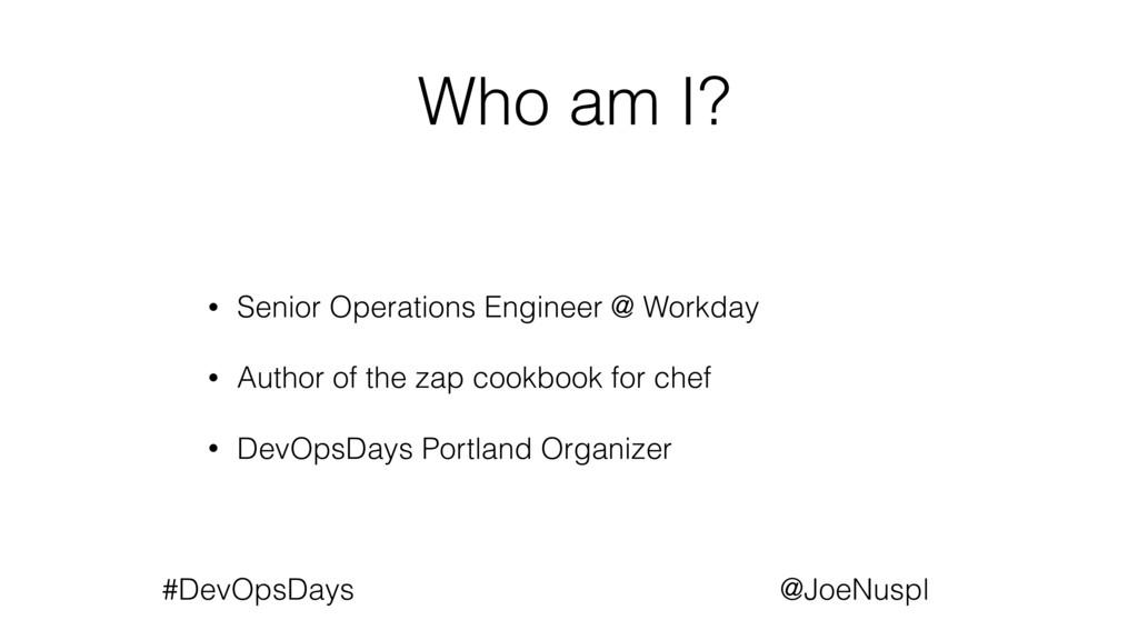 @JoeNuspl #DevOpsDays Who am I? • Senior Operat...