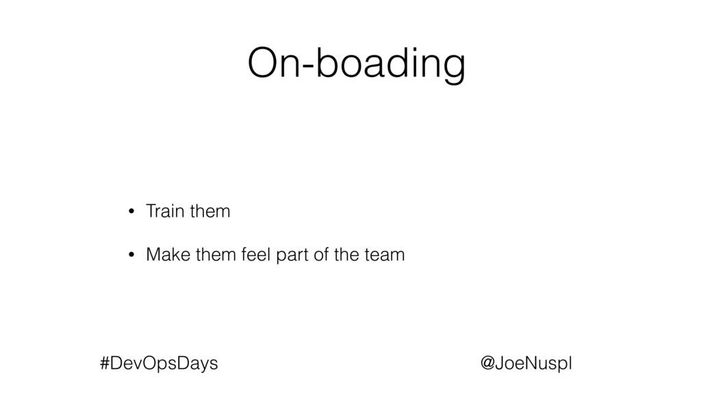 @JoeNuspl #DevOpsDays On-boading • Train them •...