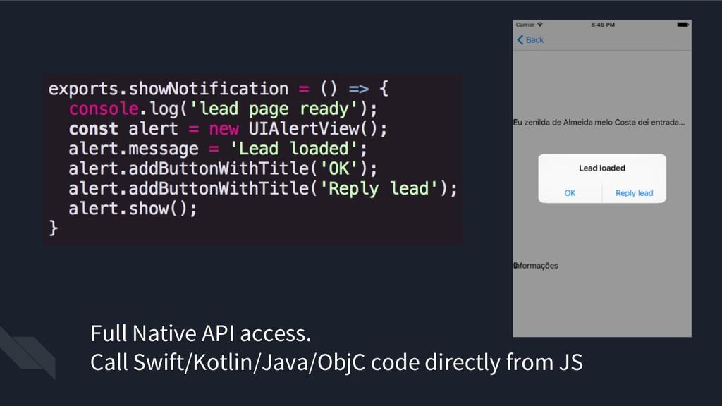 Full Native API access. Call Swift/Kotlin/Java/...