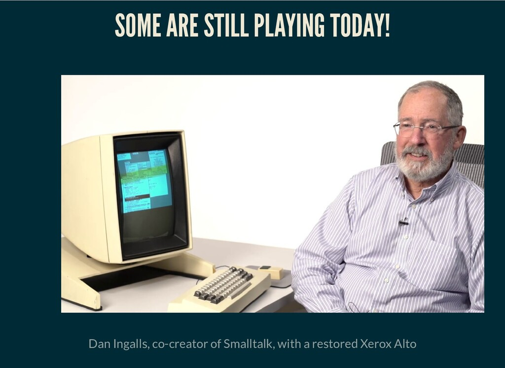 SOME ARE STILL PLAYING TODAY! Dan Ingalls, co-c...
