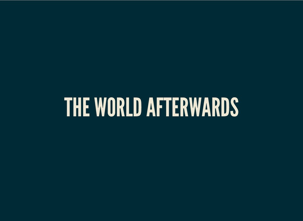 THE WORLD AFTERWARDS
