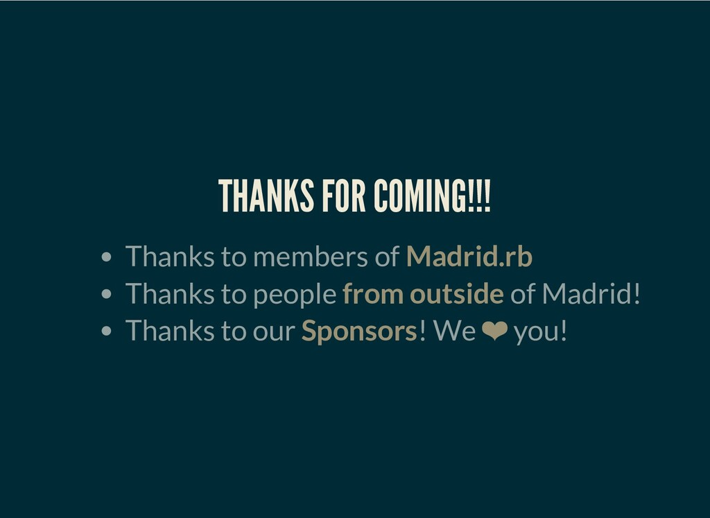 THANKS FOR COMING!!! Thanks to members of Madri...