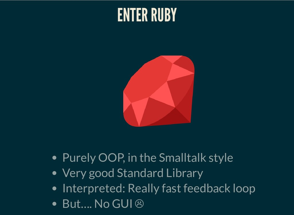ENTER RUBY Purely OOP, in the Smalltalk style V...