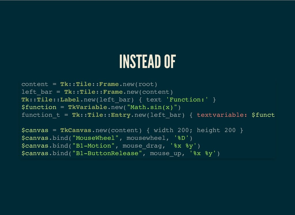 INSTEAD OF content = Tk::Tile::Frame.new(root) ...