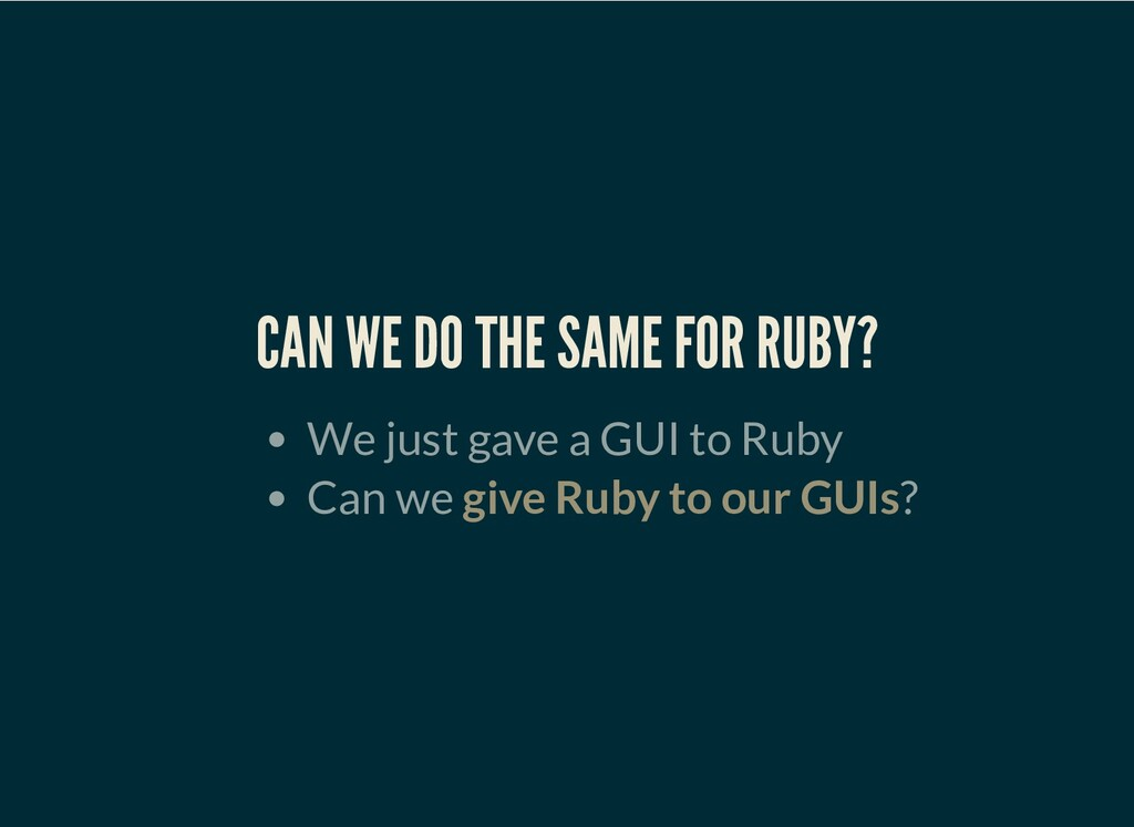 CAN WE DO THE SAME FOR RUBY? We just gave a GUI...