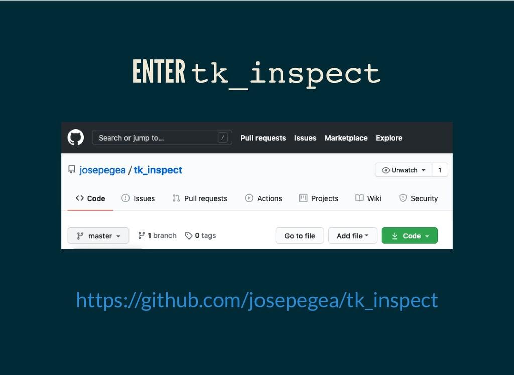 ENTER tk_inspect https://github.com/josepegea/t...