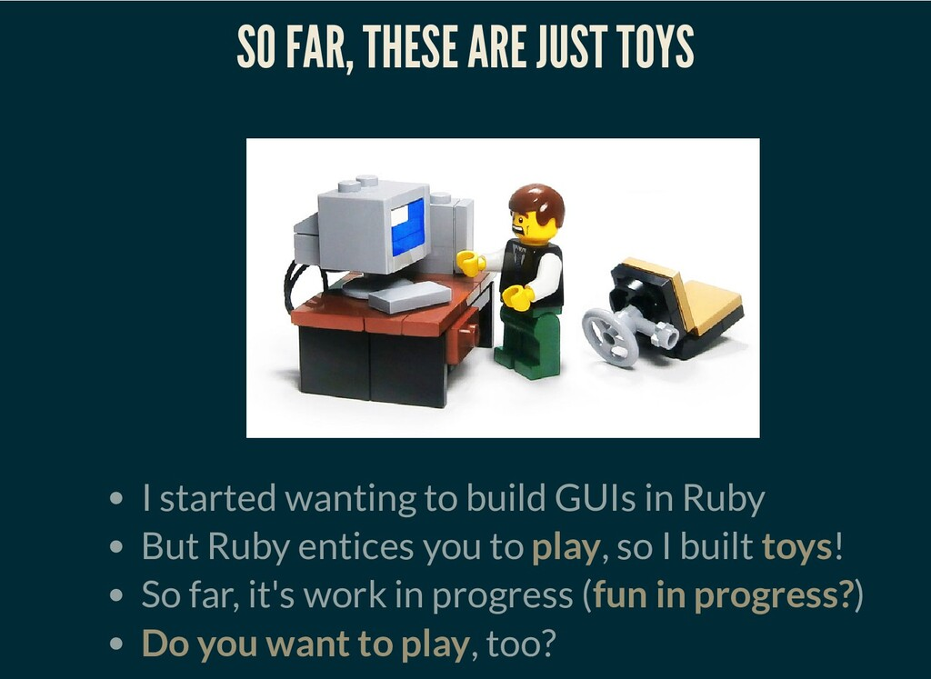 SO FAR, THESE ARE JUST TOYS I started wanting t...