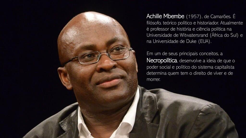 Achille Mbembe (1957), de Camarões. É filósofo,...