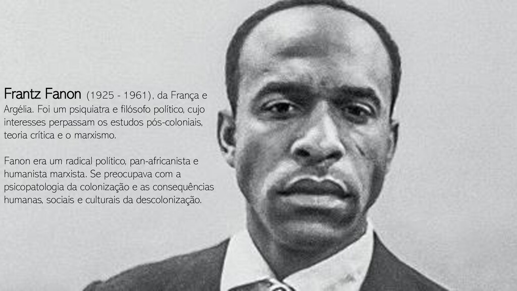 Frantz Fanon (1925 - 1961), da França e Argélia...