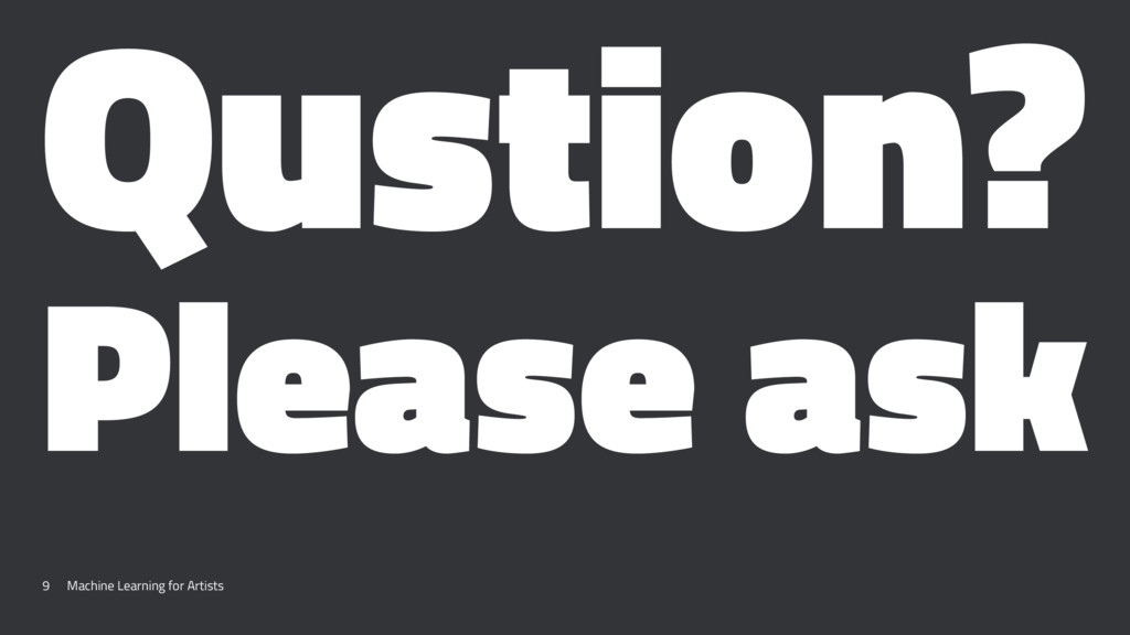 Qustion? Please ask 9 Machine Learning for Arti...