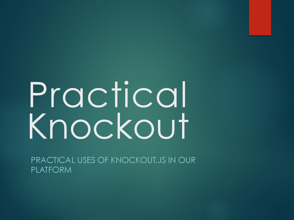 Practical PRACTICAL USES OF KNOCKOUT.JS IN OUR ...