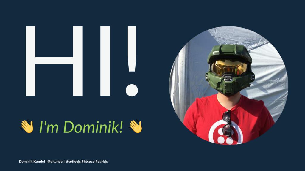 HI! ! I'm Dominik! ! Dominik Kundel | @dkundel ...