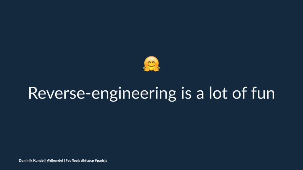 ! Reverse-engineering is a lot of fun Dominik K...