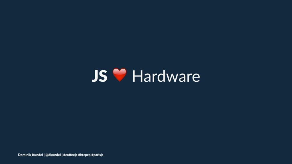 JS ❤ Hardware Dominik Kundel | @dkundel | #coffe...