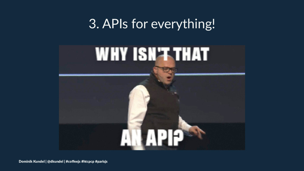 3. APIs for everything! Dominik Kundel | @dkund...
